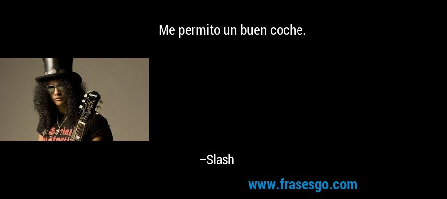 Me permito un buen coche. – Slash