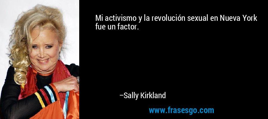 Mi activismo y la revolución sexual en Nueva York fue un factor. – Sally Kirkland