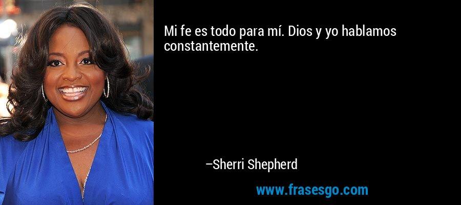 Mi fe es todo para mí. Dios y yo hablamos constantemente. – Sherri Shepherd