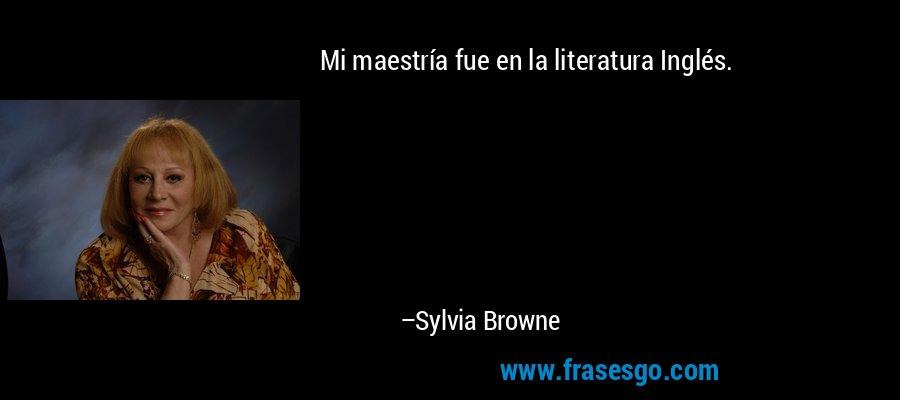 Mi maestría fue en la literatura Inglés. – Sylvia Browne