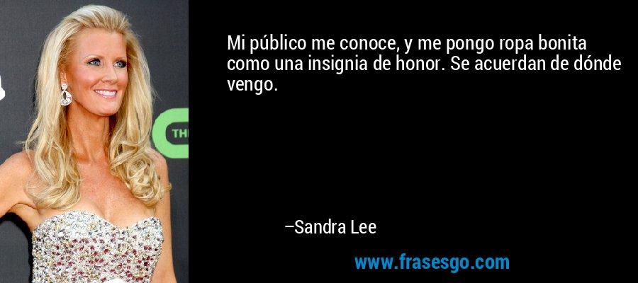 Mi público me conoce, y me pongo ropa bonita como una insignia de honor. Se acuerdan de dónde vengo. – Sandra Lee