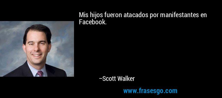 Mis hijos fueron atacados por manifestantes en Facebook. – Scott Walker