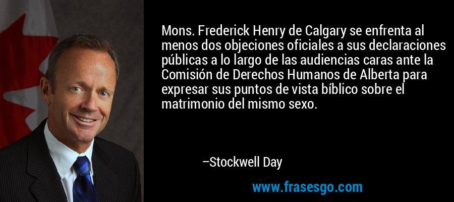 Mons. Frederick Henry de Calgary se enfrenta al menos dos objeciones oficiales a sus declaraciones públicas a lo largo de las audiencias caras ante la Comisión de Derechos Humanos de Alberta para expresar sus puntos de vista bíblico sobre el matrimonio del mismo sexo. – Stockwell Day