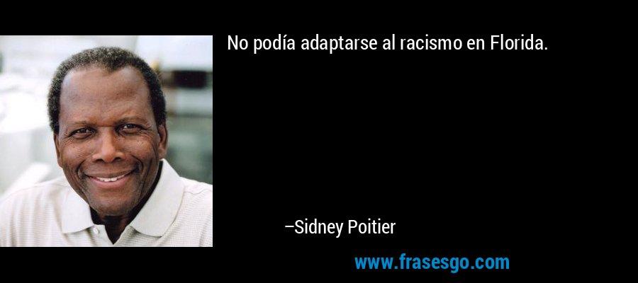 No podía adaptarse al racismo en Florida. – Sidney Poitier