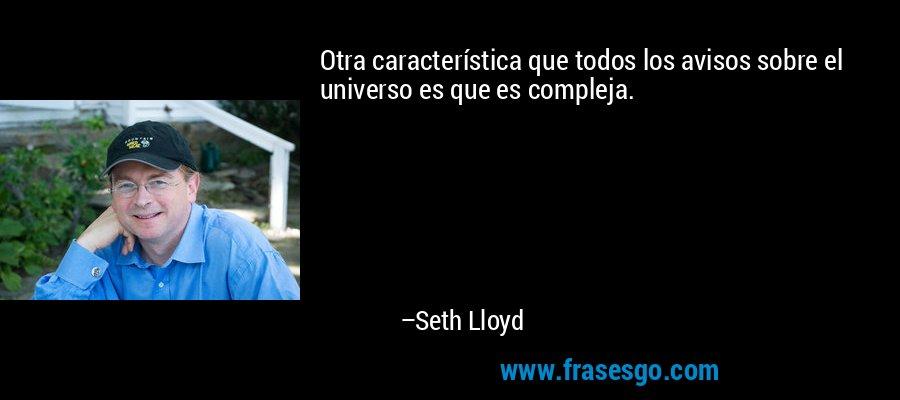 Otra característica que todos los avisos sobre el universo es que es compleja. – Seth Lloyd