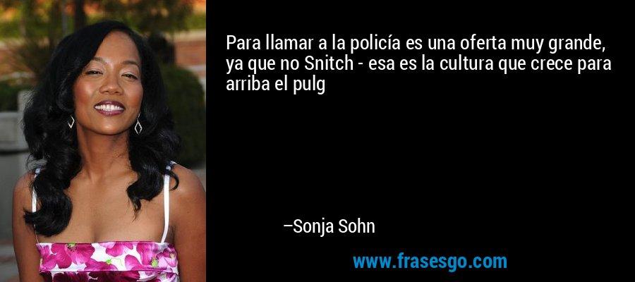 Para llamar a la policía es una oferta muy grande, ya que no Snitch - esa es la cultura que crece para arriba el pulg – Sonja Sohn