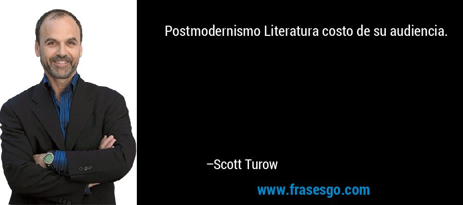 Postmodernismo Literatura costo de su audiencia. – Scott Turow