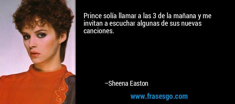 Prince solía llamar a las 3 de la mañana y me invitan a escuchar algunas de sus nuevas canciones. – Sheena Easton