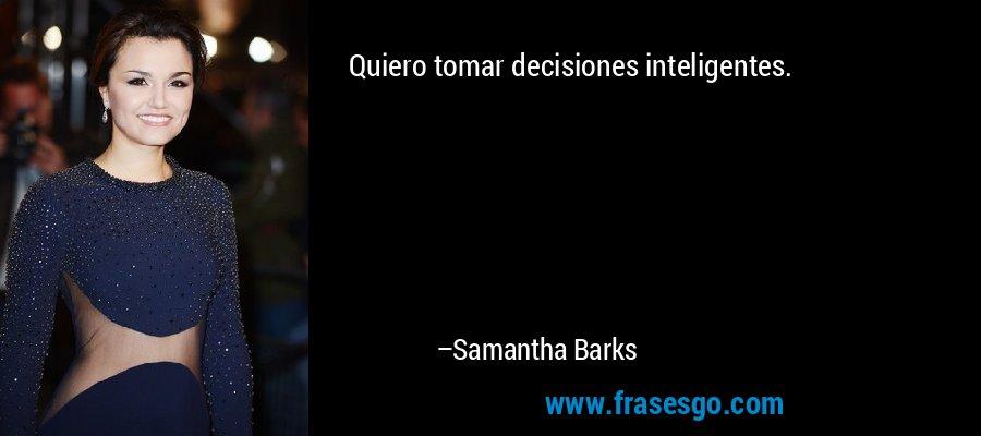 Quiero tomar decisiones inteligentes. – Samantha Barks