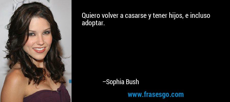 Quiero volver a casarse y tener hijos, e incluso adoptar. – Sophia Bush