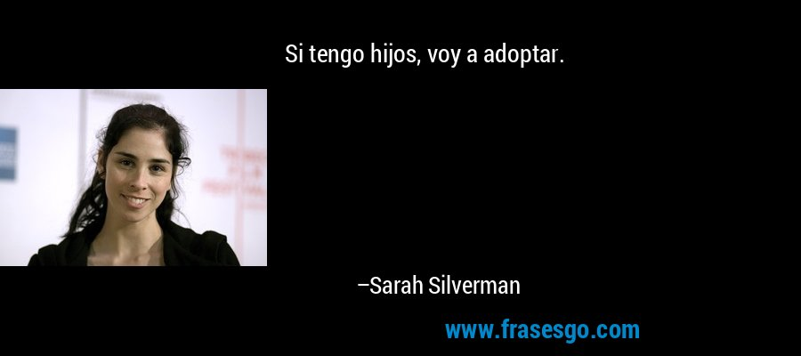 Si tengo hijos, voy a adoptar. – Sarah Silverman