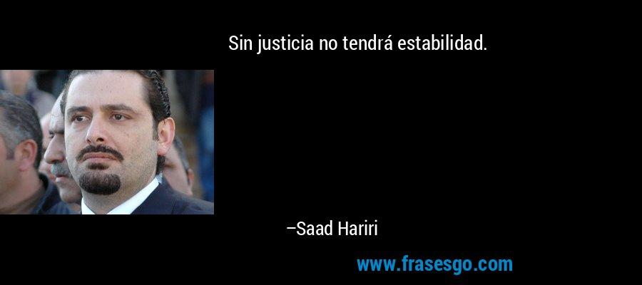 Sin justicia no tendrá estabilidad. – Saad Hariri