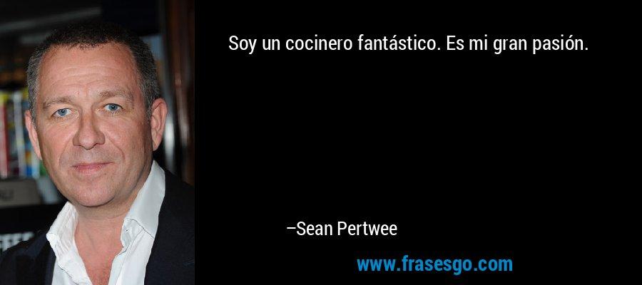 Soy un cocinero fantástico. Es mi gran pasión. – Sean Pertwee