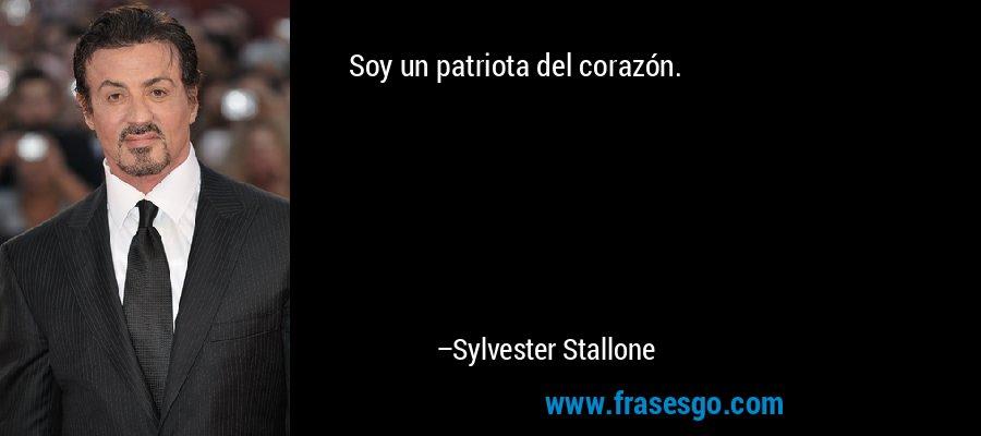 Soy un patriota del corazón. – Sylvester Stallone