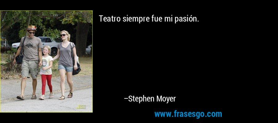 Teatro siempre fue mi pasión. – Stephen Moyer