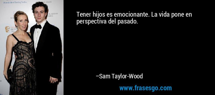 Tener hijos es emocionante. La vida pone en perspectiva del pasado. – Sam Taylor-Wood