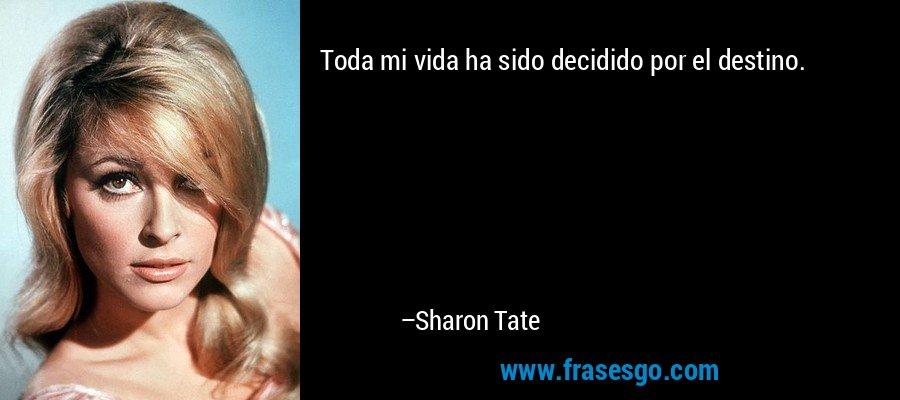 Toda mi vida ha sido decidido por el destino. – Sharon Tate