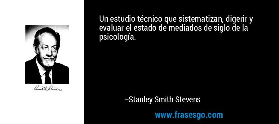 Un estudio técnico que sistematizan, digerir y evaluar el estado de mediados de siglo de la psicología. – Stanley Smith Stevens