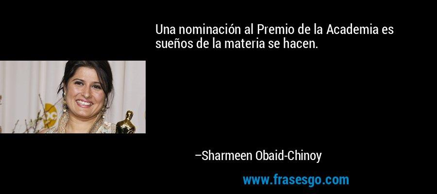 Una nominación al Premio de la Academia es sueños de la materia se hacen. – Sharmeen Obaid-Chinoy