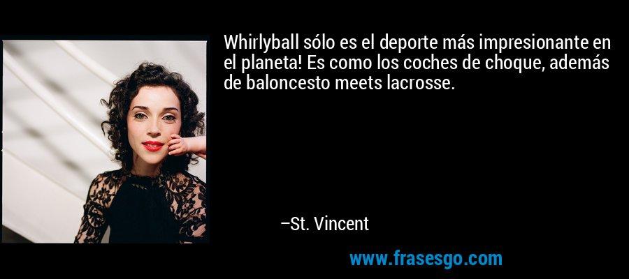 Whirlyball sólo es el deporte más impresionante en el planeta! Es como los coches de choque, además de baloncesto meets lacrosse. – St. Vincent