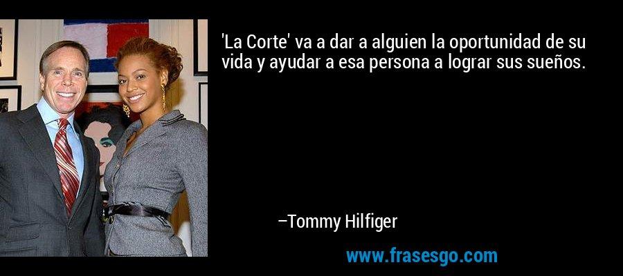 'La Corte' va a dar a alguien la oportunidad de su vida y ayudar a esa persona a lograr sus sueños. – Tommy Hilfiger