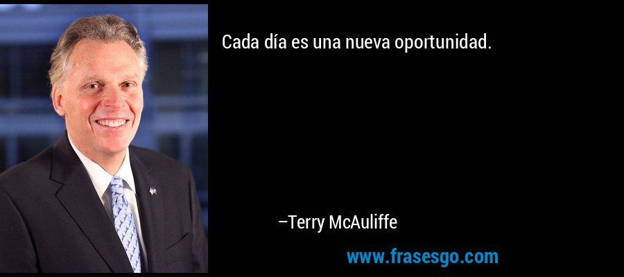 Cada día es una nueva oportunidad. – Terry McAuliffe