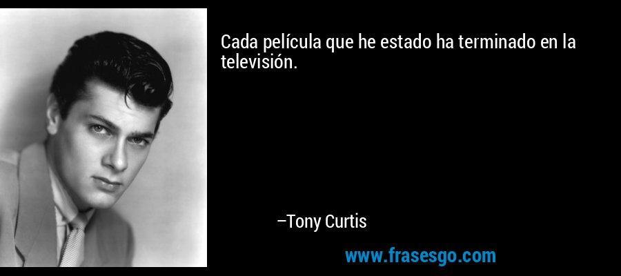Cada película que he estado ha terminado en la televisión. – Tony Curtis