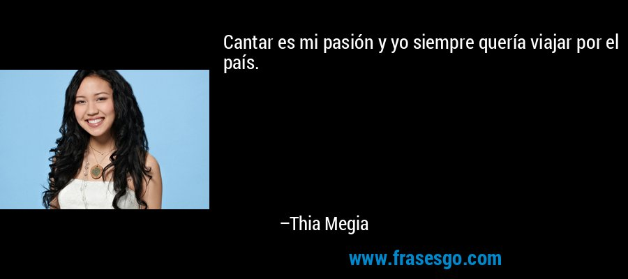 Cantar es mi pasión y yo siempre quería viajar por el país. – Thia Megia