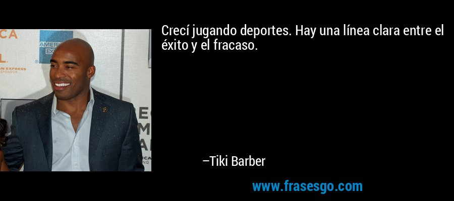 Crecí jugando deportes. Hay una línea clara entre el éxito y el fracaso. – Tiki Barber