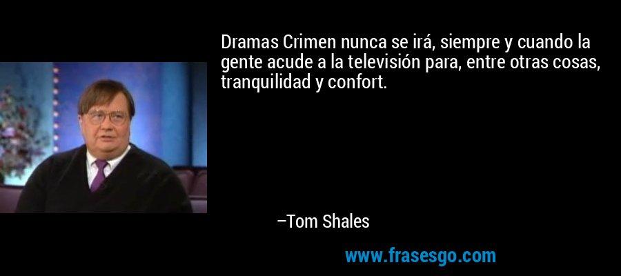 Dramas Crimen nunca se irá, siempre y cuando la gente acude a la televisión para, entre otras cosas, tranquilidad y confort. – Tom Shales