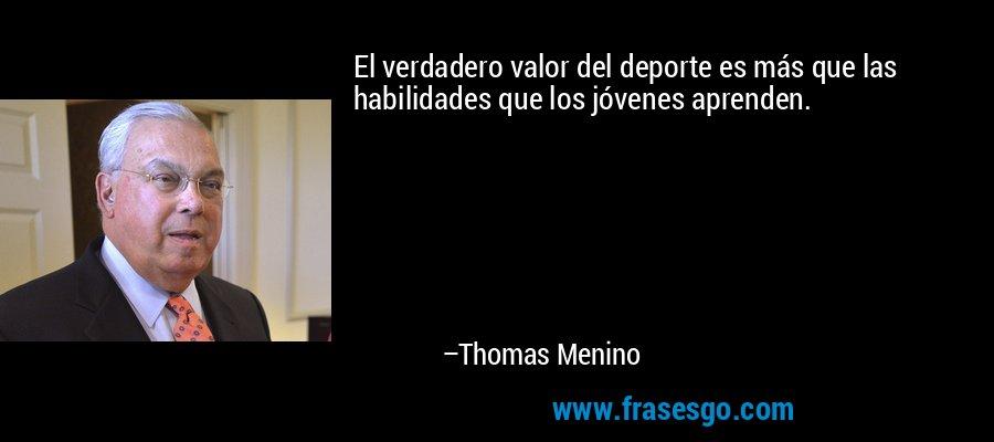 El verdadero valor del deporte es más que las habilidades que los jóvenes aprenden. – Thomas Menino