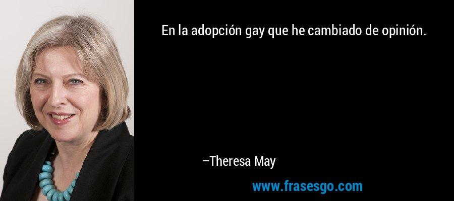 En la adopción gay que he cambiado de opinión. – Theresa May