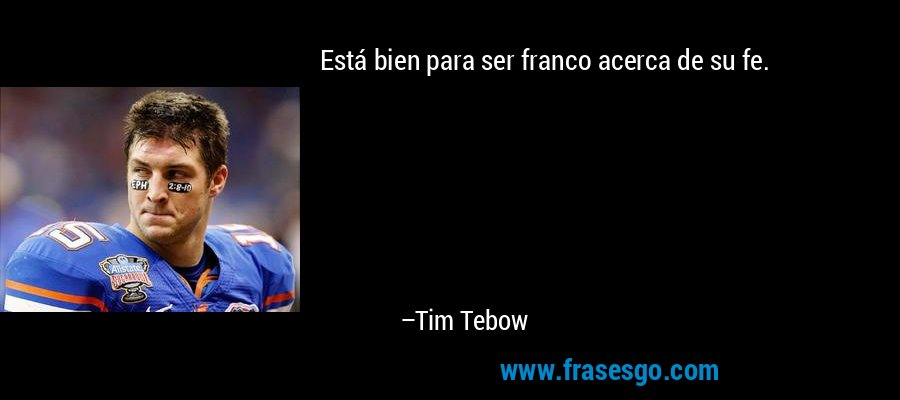 Está bien para ser franco acerca de su fe. – Tim Tebow