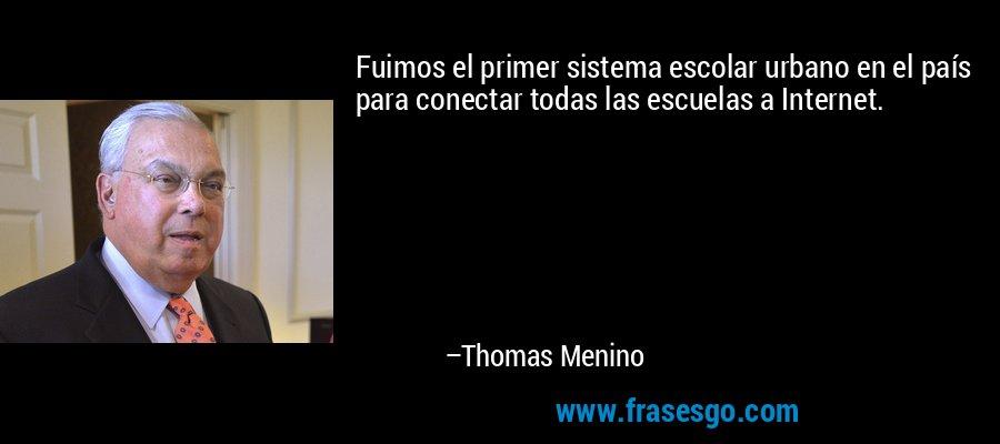 Fuimos el primer sistema escolar urbano en el país para conectar todas las escuelas a Internet. – Thomas Menino