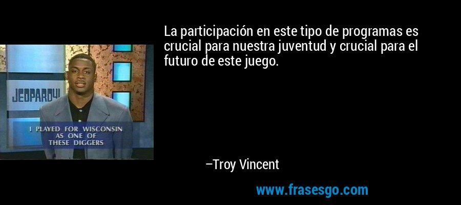La participación en este tipo de programas es crucial para nuestra juventud y crucial para el futuro de este juego. – Troy Vincent