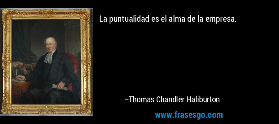 La puntualidad es el alma de la empresa. – Thomas Chandler Haliburton