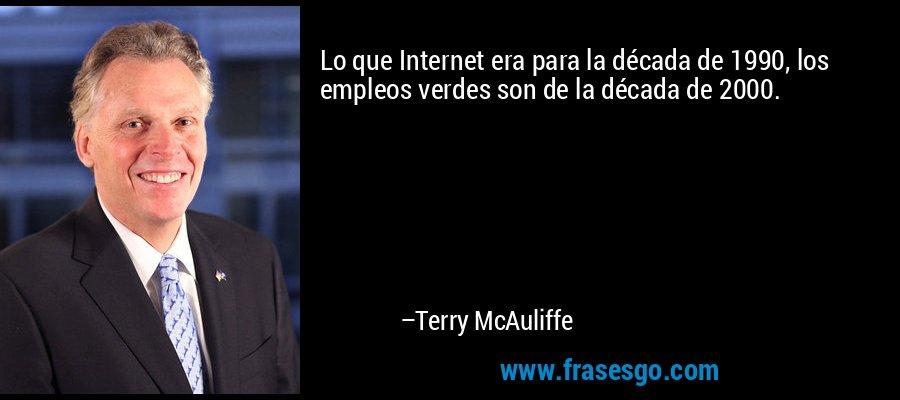 Lo que Internet era para la década de 1990, los empleos verdes son de la década de 2000. – Terry McAuliffe