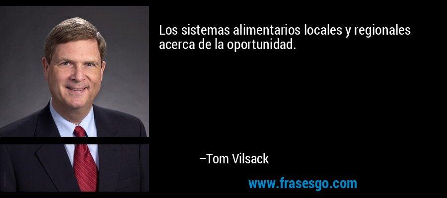 Los sistemas alimentarios locales y regionales acerca de la oportunidad. – Tom Vilsack