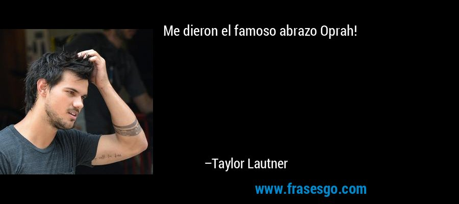 Me dieron el famoso abrazo Oprah! – Taylor Lautner