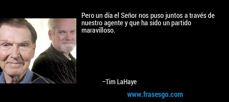 Pero un día el Señor nos puso juntos a través de nuestro agente y que ha sido un partido maravilloso. – Tim LaHaye