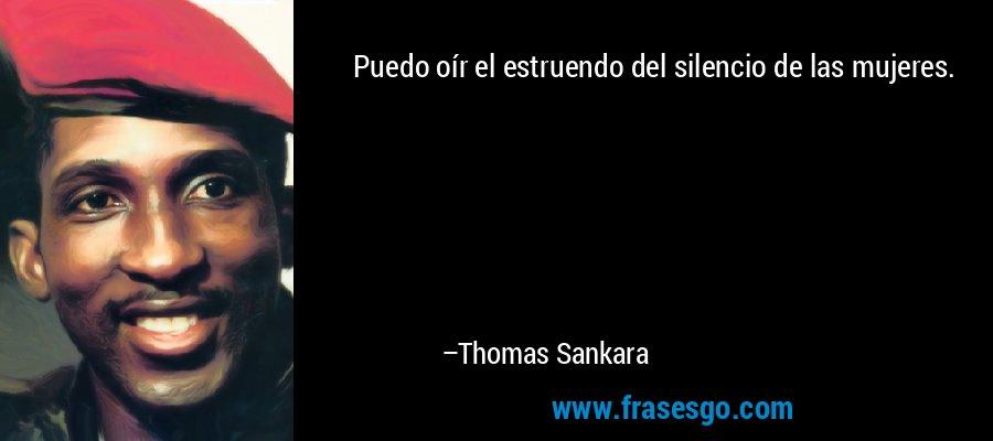 Puedo oír el estruendo del silencio de las mujeres. – Thomas Sankara