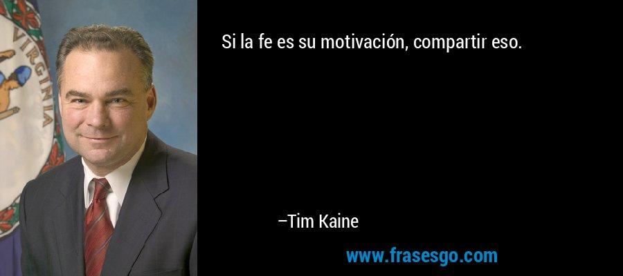 Si la fe es su motivación, compartir eso. – Tim Kaine