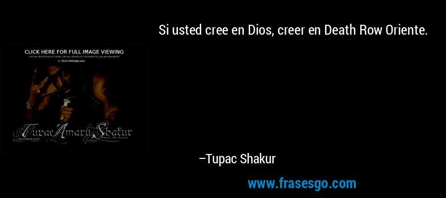 Si usted cree en Dios, creer en Death Row Oriente. – Tupac Shakur