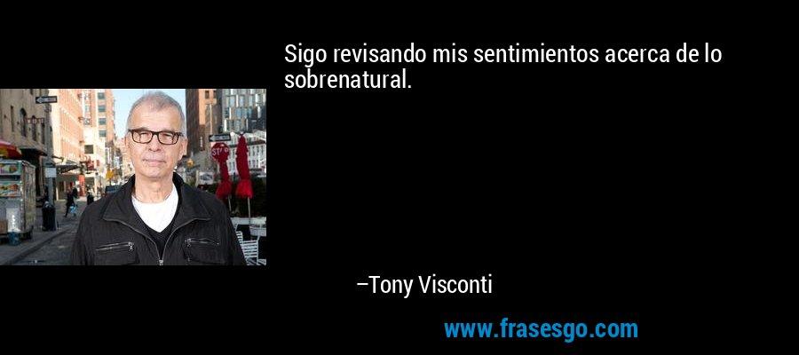 Sigo revisando mis sentimientos acerca de lo sobrenatural. – Tony Visconti