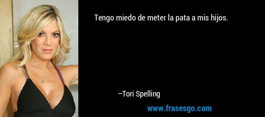 Tengo miedo de meter la pata a mis hijos. – Tori Spelling