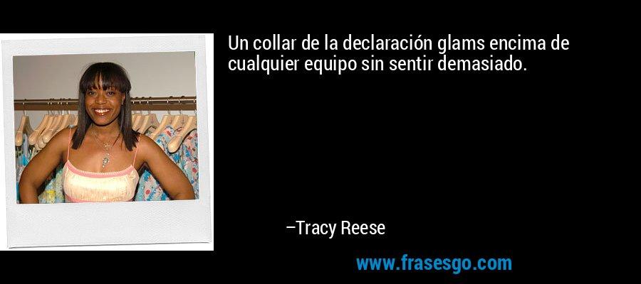 Un collar de la declaración glams encima de cualquier equipo sin sentir demasiado. – Tracy Reese