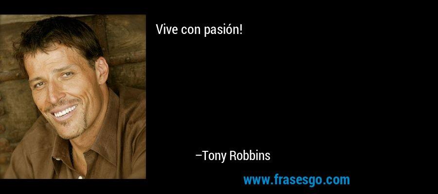Vive con pasión! – Tony Robbins