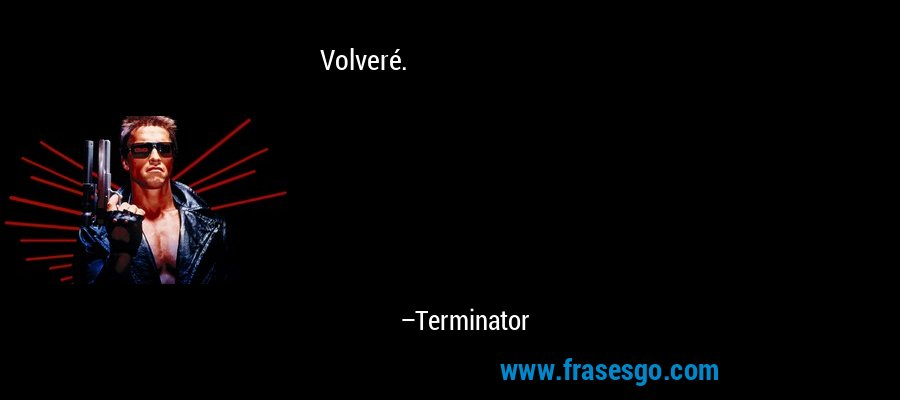 Volveré. – Terminator