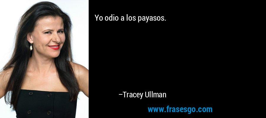 Yo odio a los payasos. – Tracey Ullman