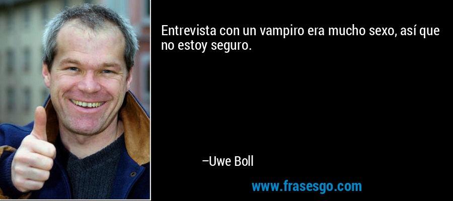 Entrevista con un vampiro era mucho sexo, así que no estoy seguro. – Uwe Boll